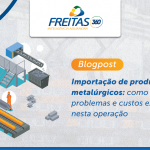 Importação de produtos metalúrgicos: como evitar problemas e custos extras nesta operação