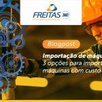 Importação de máquinas: 3 opções para importar máquinas com custo reduzido