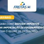 Saiba como reduzir impostos na importação de equipamentos com o regime de ex-tarifário